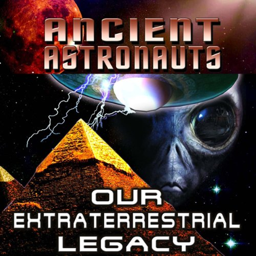Ancients Astronauts: Our Extraterrestrial Legacy audiobook cover art