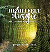 Heartfelt Magic: Life Lessons and Wisdoms from Nature