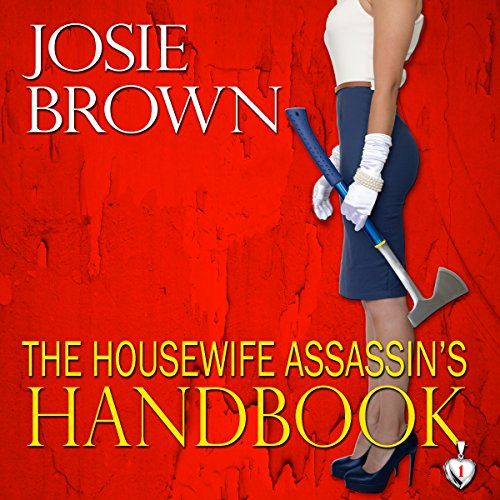The Housewife Assassin's Handbook     The Housewife Assassin, Book 1              By:                                                                                                                                 Josie Brown                               Narrated by:                                                                                                                                 Melissa Moran                      Length: 5 hrs and 59 mins     1,120 ratings     Overall 3.5