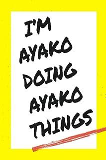 I'm Ayako Doing Ayako Things: Lined Notebook, custom Ayako name, Personalized Journal Gift for Ayako, Gift Idea for Ayako...