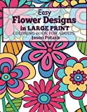 Easy Flowers Designs in Large Print : Coloring Book For Adults (The Stress Relieving Adult Coloring Pages)