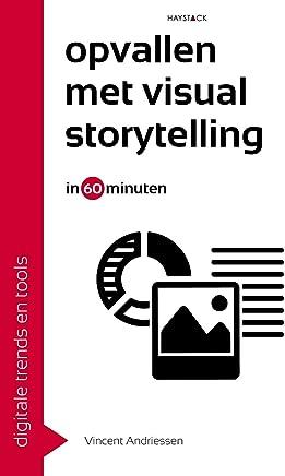 Opvallen met visual storytelling in 60 minuten (Digitale trends en tools in 60 minuten Book 31)