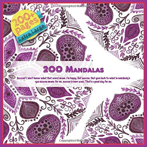 200 Mandalas Success? I don't know what that word means. I'm happy. But success, that goes back to what in somebody's eyes success means. For me, success is inner peace. That's a good day for me.