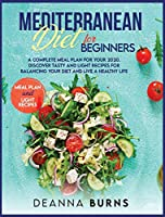 Mediterranean Diet for Beginners: A Complete Meal Plan for Your 2020. Discover Tasty and Light Recipes for Balancing Your Diet and Live a Healthy Life