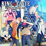KING of CASTE 〜Bird in the Cage〜
