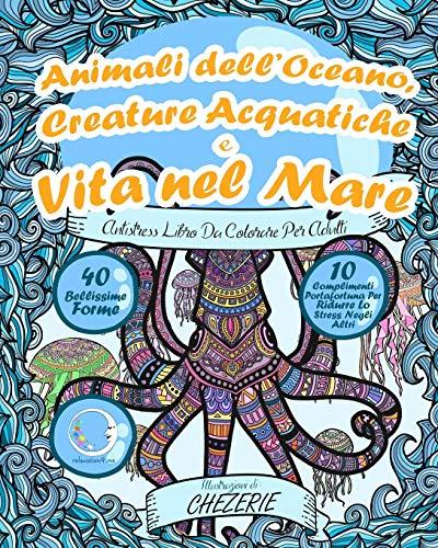 ANTISTRESS Libro Da Colorare Per Adulti: Animali dell'Oceano, Creature Acquatiche e Vita nel Mare