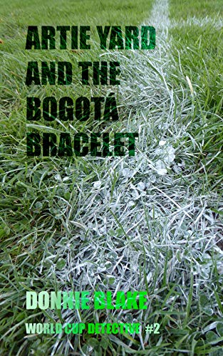 Artie Yard and the Bogotá Bracelet (World Cup Detective Book 2)