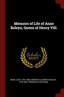 Memoirs of Life of Anne Boleyn, Queen of Henry VIII.