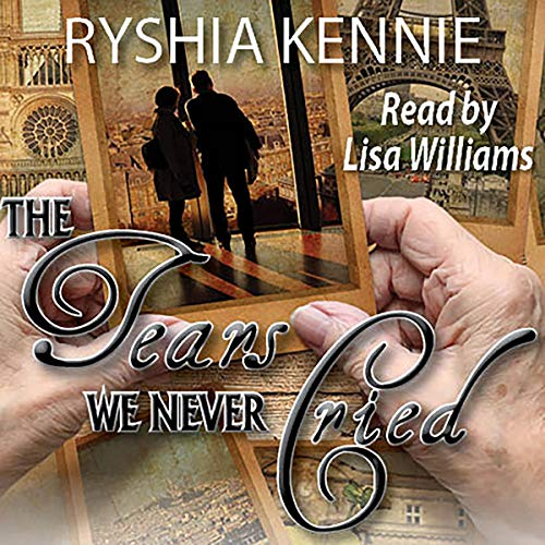 The Tears We Never Cried Audiobook By Ryshia Kennie cover art