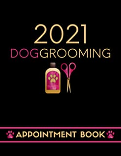 2021 Dog Grooming Appointment Book: Daily Schedule Planner Diary For Pet Groomer / Barber With Hourly Slots / 2021/2022 Ca...
