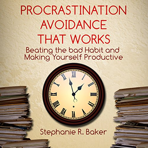 Procrastination Avoidance That Works: Beating the Bad Habit and Making Yourself Productive audiobook cover art