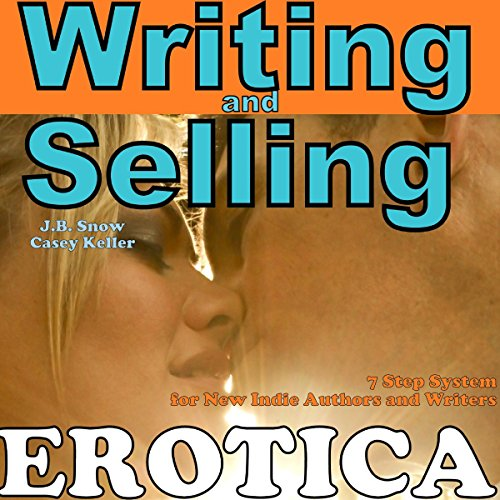 Writing Erotica and Selling Erotica: 7 Step System for New Indie Authors and Writers audiobook cover art