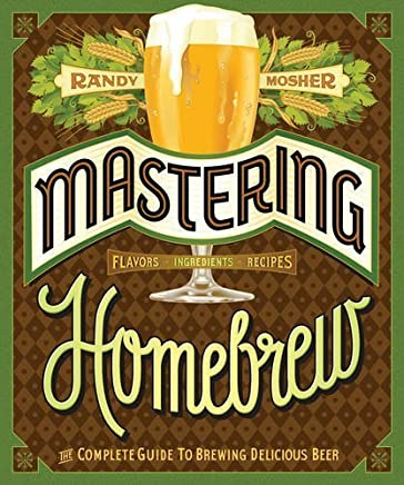 Mastering Homebrew: The Complete Guide to Brewing Delicious Beer by Randy Mosher(2015-02-10)