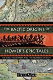 The Baltic Origins of Homer's Epic Tales: The Iliad, the Odyssey, and the Migration of Myth (English Edition)