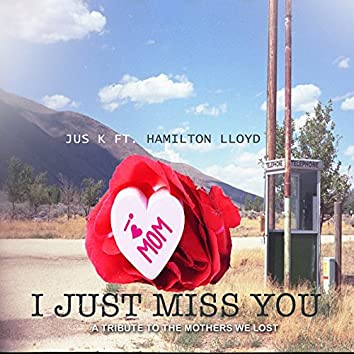 I Just Miss You (A Tribute to the Mothers We Lost) [feat. HAMILTON LLOYD]