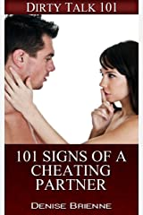 101 Signs Of A Cheating Partner: Find Out If Your Man Has Been Cheating On You (Dirty Talk 101 Series Book 17) Kindle Edition