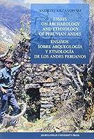 Essays on Archaeology and Ethnology of Peruvian Andes / Ensayos Sobre Arqueología Y Etnología De Los Andes Peruanos