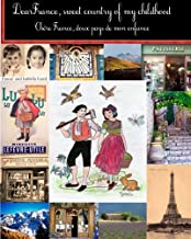Dear France, sweet country of my childhood: Chere France, doux pays de mon enfance