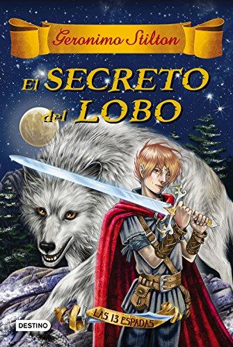 El secreto del lobo: Las trece espadas 4 (Geronimo Stilton)