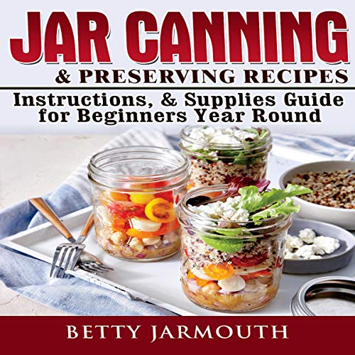 Jar Canning & Preserving Recipes, Instructions, & Supplies Guide for Beginners Year Round audiobook cover art