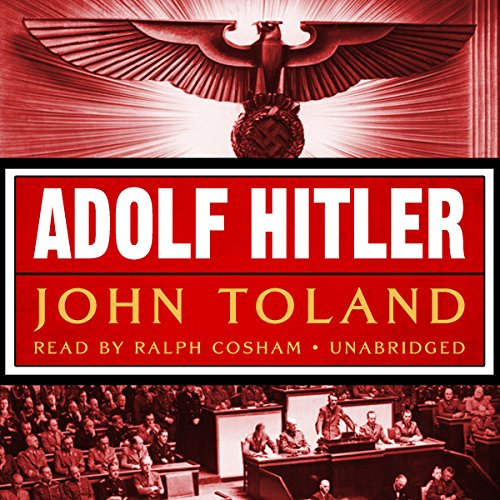 Adolf Hitler                   By:                                                                                                                                 John Toland                               Narrated by:                                                                                                                                 Ralph Cosham                      Length: 44 hrs and 42 mins     554 ratings     Overall 4.7