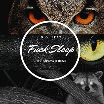 Fuck Sleep (feat. Tye Henney & Ib Trizzy)