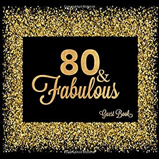 80 & Fabulous Guest Book: Eightieth Message Keepsake Memory Log For Family Friends To Write In Comments Advice And Wishes (Fabulous Collections)