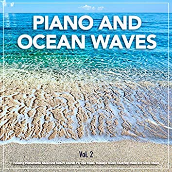 Piano and Ocean Waves: Relaxing Instrumental Music and Nature Sounds For Spa Music, Massage Music, Studying Music and Sleep Music, Vol. 2