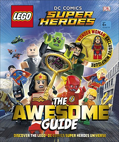 Lego Dc Comics Super Heroes. The Awesome Guide: With Exclusive Wonder Woman Minifigure