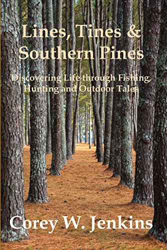 Lines, Tines & Southern Pines: Discovering Life Through Fishing, Hunting and Outdoor Tales (English Edition)
