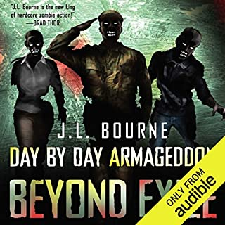 Beyond Exile     Day by Day Armageddon, Book 2              By:                                                                                                                                 J. L. Bourne                               Narrated by:                                                                                                                                 Jay Snyder                      Length: 9 hrs and 40 mins     3,531 ratings     Overall 4.4