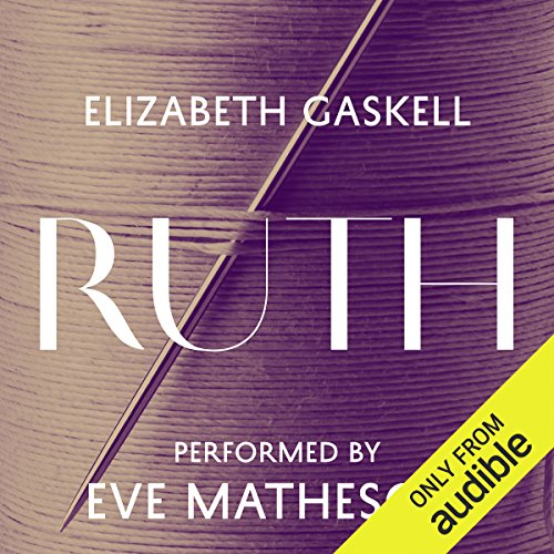 Ruth                   By:                                                                                                                                 Elizabeth Gaskell                               Narrated by:                                                                                                                                 Eve Matheson                      Length: 16 hrs and 50 mins     255 ratings     Overall 4.3