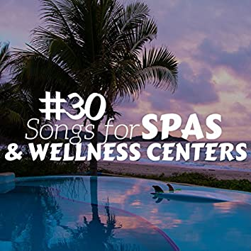 #30 Songs for Spas & Wellness Centers - The Best Background Music to Achieve Relaxation, Peace, Calm and Happiness