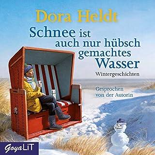 Schnee ist auch nur hübsch gemachtes Wasser     Wintergeschichten              Autor:                                                                                                                                 Dora Heldt                               Sprecher:                                                                                                                                 Dora Heldt                      Spieldauer: 2 Std. und 56 Min.     28 Bewertungen     Gesamt 4,2