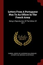 Letters From A Portuguese Nun To An Officer In The French Army: Being A Reproduction Of The Edition Of 1817