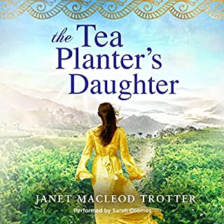 The Tea Planter's Daughter     The India Tea Series, Book 1              By:                                                                                                                                 Janet MacLeod Trotter                               Narrated by:                                                                                                                                 Sarah Coomes                      Length: 15 hrs and 42 mins     114 ratings     Overall 4.4