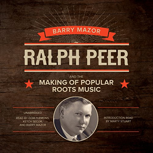 Ralph Peer and the Making of Popular Roots Music audiobook cover art
