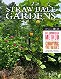 Straw Bale Gardens Complete, Updated Edition: Breakthrough Method for Growing Vegetables Anywhere,...