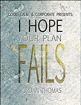 Cool, Calm & Corporate Presents: I Hope Your Plan Fails
