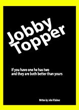 Jobby Topper: If you have one he has two and they are both better than your's