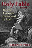 Holy Fable: The Old Testament Undistorted by Faith (English Edition)