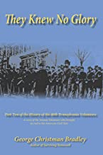They Knew No Glory: A story of the Veteran Volunteers who brought an end to the American Civil War.  Part Two of the History of the 46th Pennsylvania Volunteer Infantry.