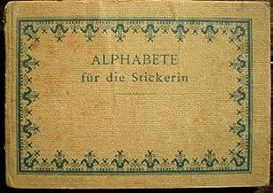 Alphabete für die Stickerin. Buchstaben, Monogramme, Ziffern und Ornamente nach gezählten Fäden zu sticken und Muster mit Bausen für Weiss-Stickerei.