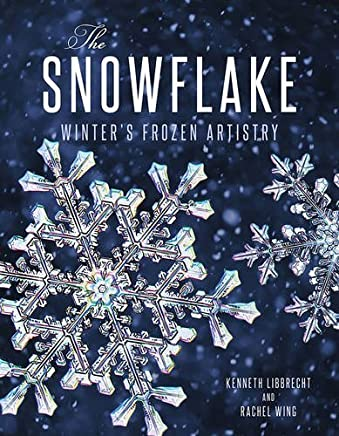[The Snowflake: Winters Frozen Artistry] [By: Libbrecht, Kenneth] [September, 2015]