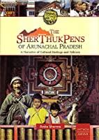 The Sherthukpens of Arunachal Pradesh: A Narrative of Cultural Heritage and Folklore
