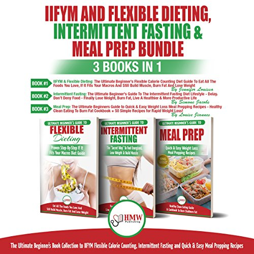 IIFYM Flexible Dieting, Intermittent Fasting & Meal Prep: 3 Books in 1 Bundle      Ultimate Beginner's Guide to IIFYM Flexible Calorie Counting, Intermittent Fasting and Quick & Easy Prepping Recipes              By:                                                                                                                                 Simone Jacobs,                                                                                        Jennifer Louissa,                                                                                        Louise Jiannes                               Narrated by:                                                                                                                                 Daniel Bogel,                                                                                        Tony Acland                      Length: 3 hrs and 18 mins     25 ratings     Overall 4.9