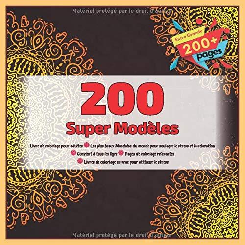 200 Super Modèles Livre de coloriage pour adultes - Les plus beaux Mandalas du monde pour soulager le stress et la relaxation - Convient à tous les ... vrac pour atténuer le stress (French Edition)