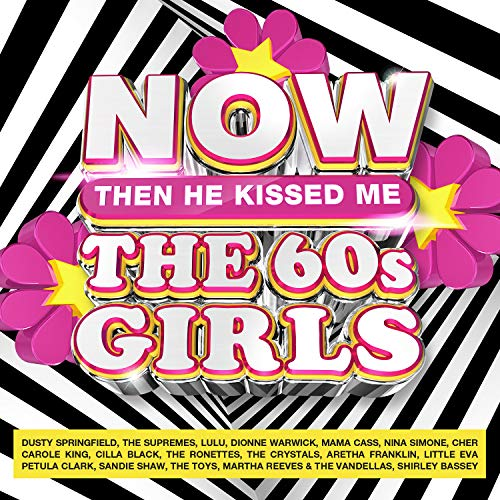 NOW The 60s Girls Then He Kissed Me