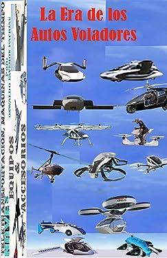 La Era de los Autos Voladores (Teletransporte, Máquinas del Tiempo, Naves, Equipos y Accesorios nº 3) (Spanish Edition)