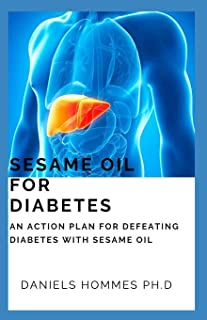 Sesame Oil for Diabetes: Your Comprehensive Guide on Using Sesame Oil to Treat, Manage and Cure Diabetes